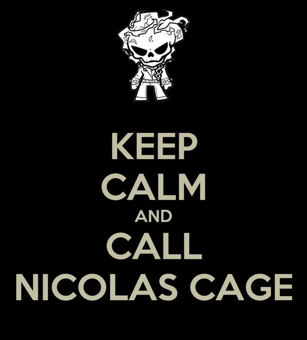 KEEP CALM AND CALL NICOLAS CAGE