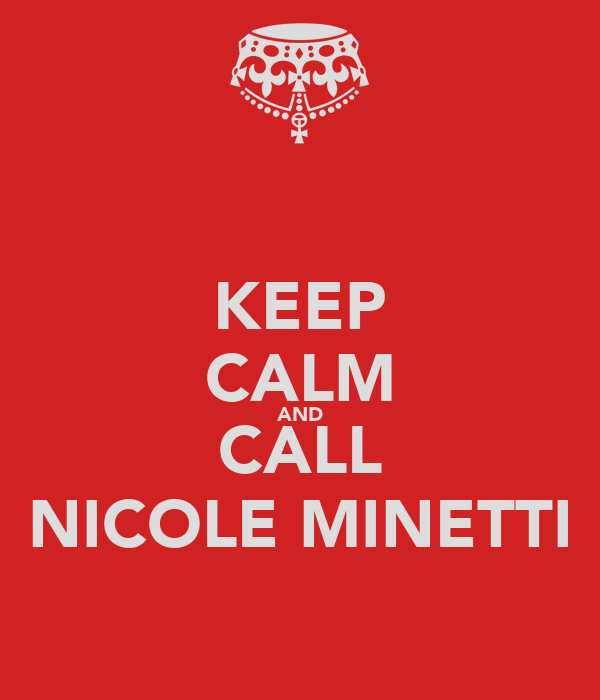 KEEP CALM AND CALL NICOLE MINETTI