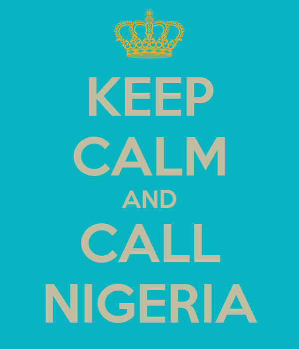 KEEP CALM AND CALL NIGERIA