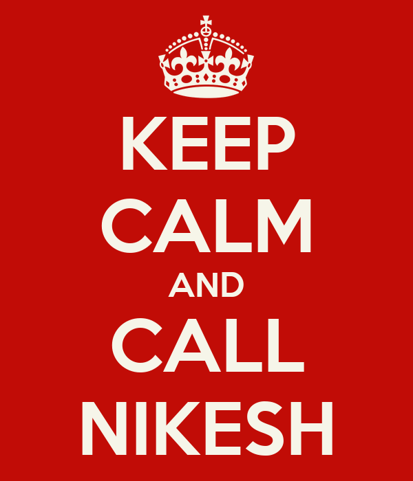 KEEP CALM AND CALL NIKESH