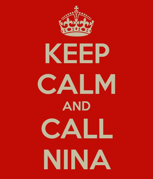 KEEP CALM AND CALL NINA