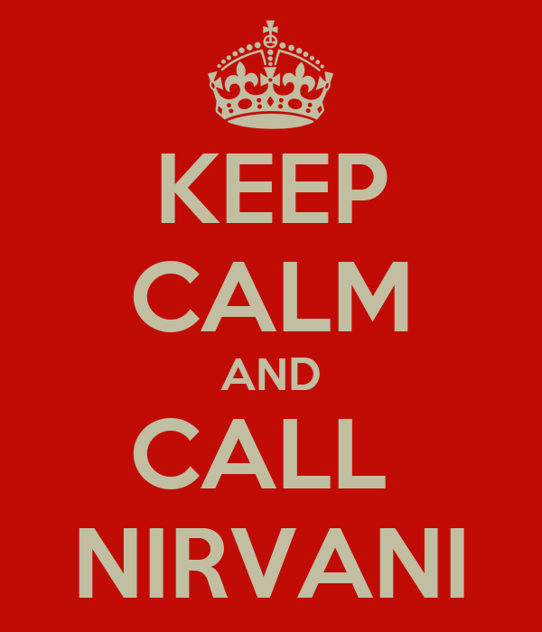 KEEP CALM AND CALL  NIRVANI