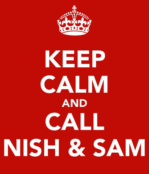 KEEP CALM AND CALL NISH & SAM