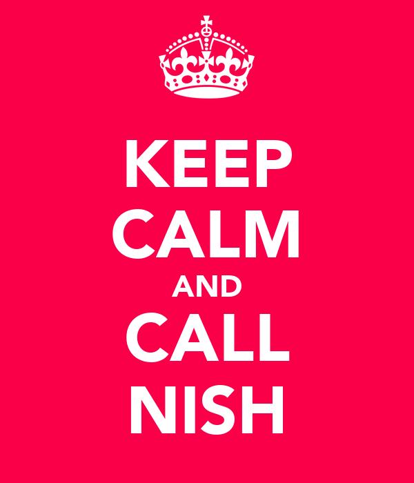 KEEP CALM AND CALL NISH