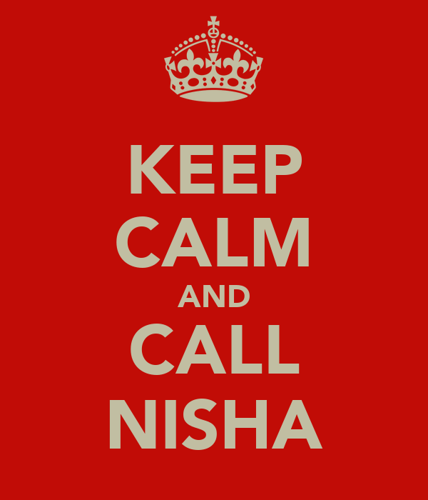 KEEP CALM AND CALL NISHA