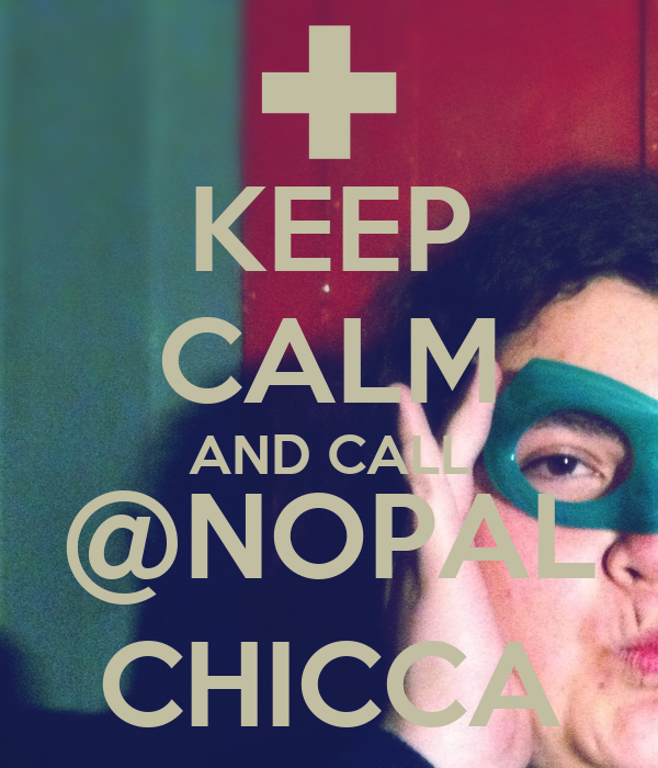 KEEP CALM AND CALL @NOPAL CHICCA
