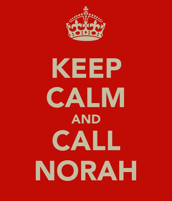 KEEP CALM AND CALL NORAH