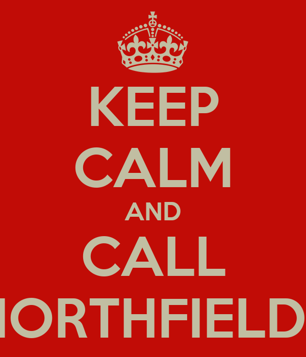 KEEP CALM AND CALL NORTHFIELDS