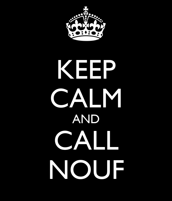 KEEP CALM AND CALL NOUF