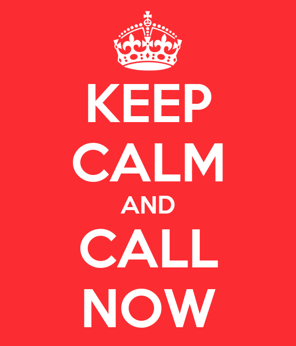KEEP CALM AND CALL NOW