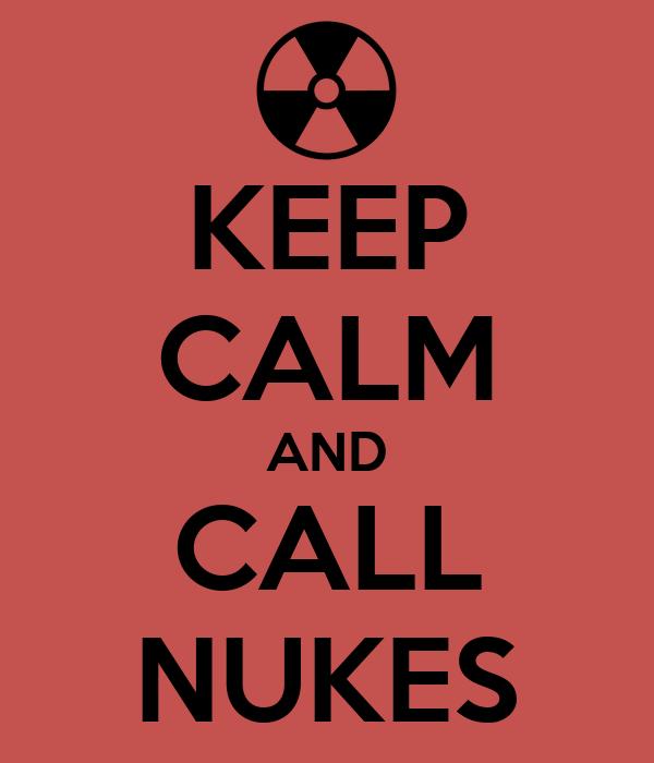 KEEP CALM AND CALL NUKES