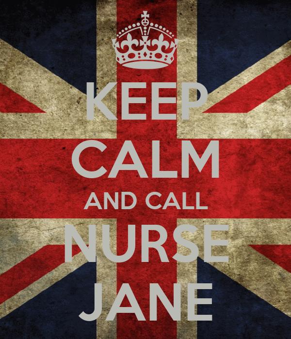 KEEP CALM AND CALL NURSE JANE