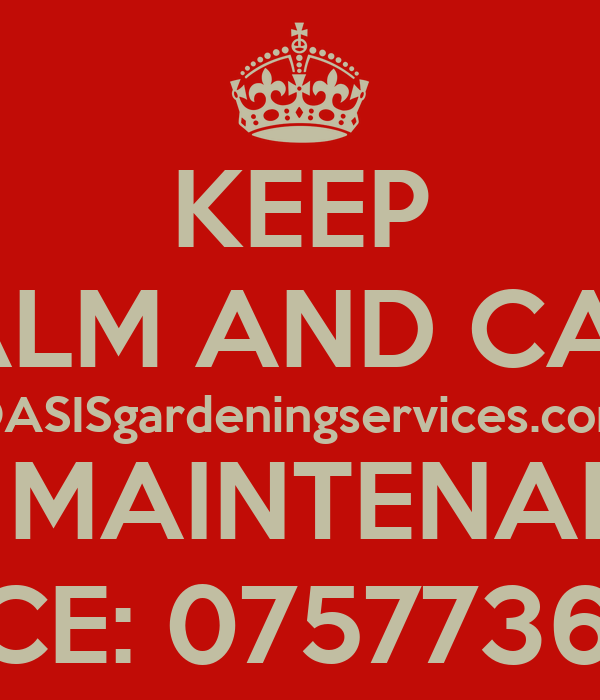 KEEP CALM AND CALL OASISgardeningservices.com HOME AND GARDEN MAINTENANCE/DEVELOPMENTS. OFFICE: 07577365169
