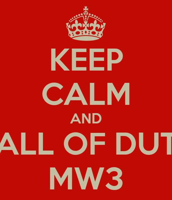 KEEP CALM AND CALL OF DUTY MW3