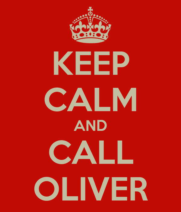KEEP CALM AND CALL OLIVER
