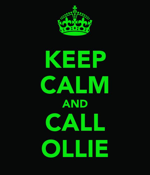 KEEP CALM AND CALL OLLIE