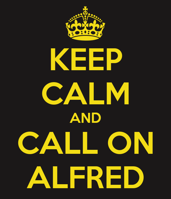 KEEP CALM AND CALL ON ALFRED