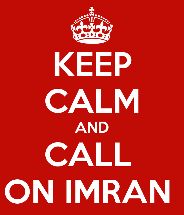 KEEP CALM AND CALL  ON IMRAN