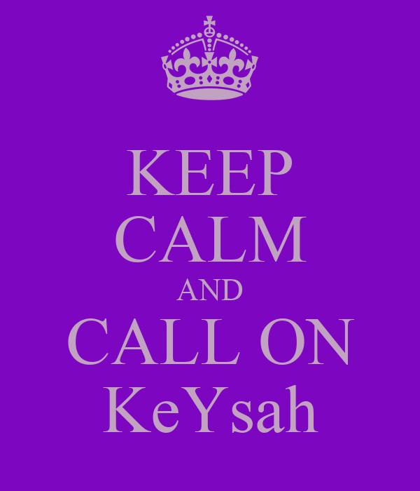 KEEP CALM AND CALL ON KeYsah