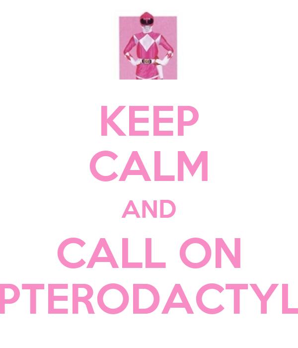 KEEP CALM AND CALL ON PTERODACTYL