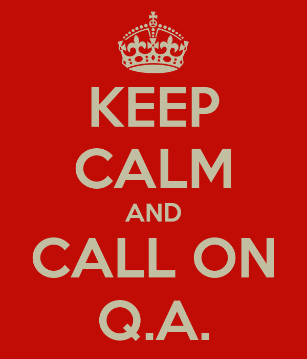 KEEP CALM AND CALL ON Q.A.