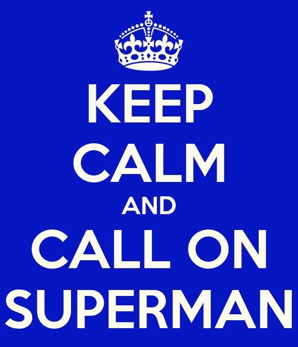 KEEP CALM AND CALL ON SUPERMAN