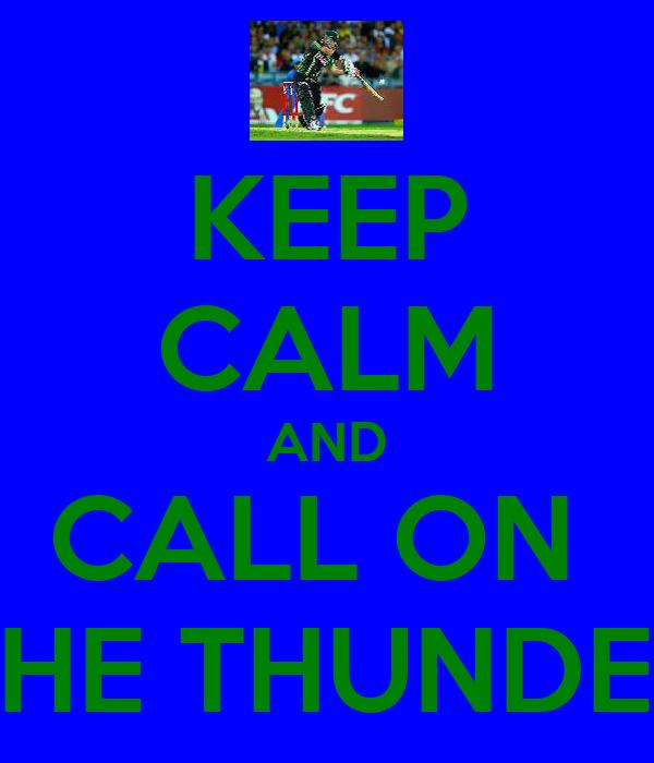 KEEP CALM AND CALL ON  THE THUNDER