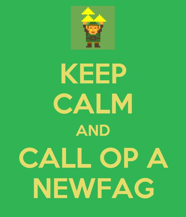 KEEP CALM AND CALL OP A NEWFAG