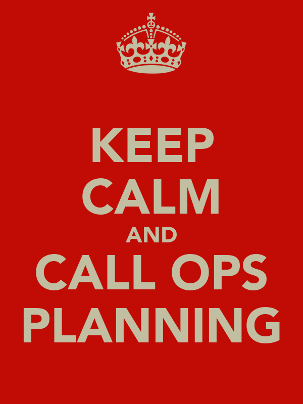 KEEP CALM AND CALL OPS PLANNING