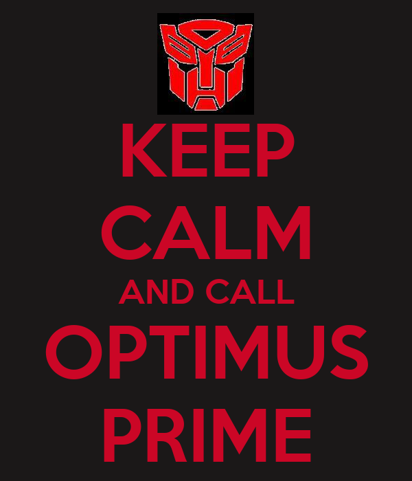 KEEP CALM AND CALL OPTIMUS PRIME