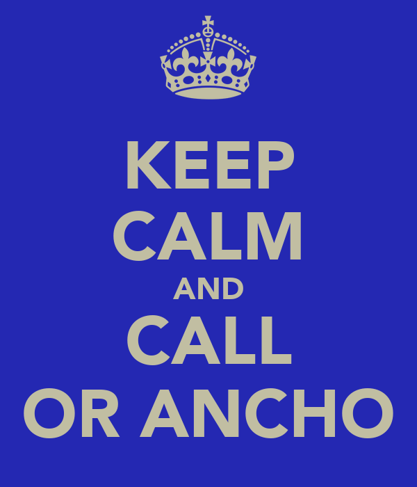 KEEP CALM AND CALL OR ANCHO