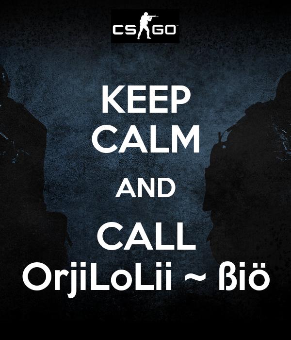 KEEP CALM AND CALL OrjiLoLii ~ ßiö