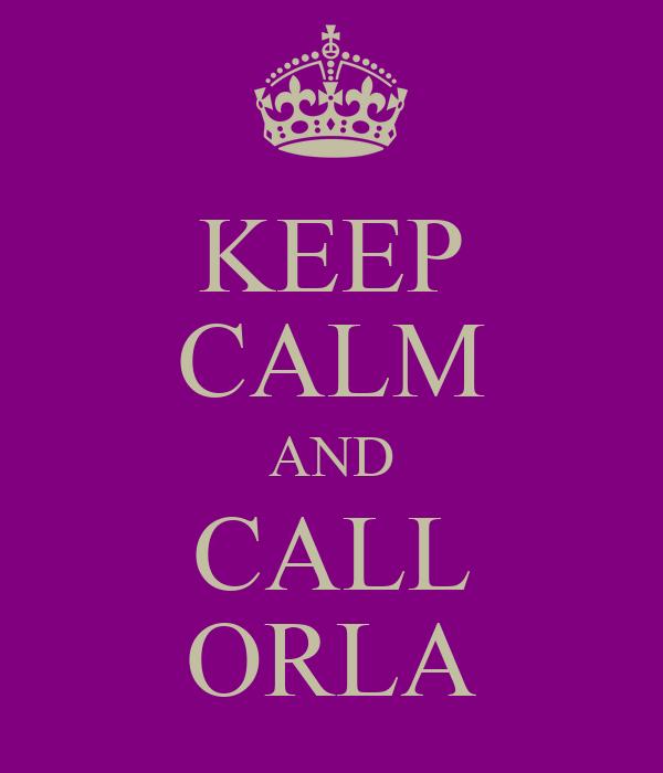 KEEP CALM AND CALL ORLA
