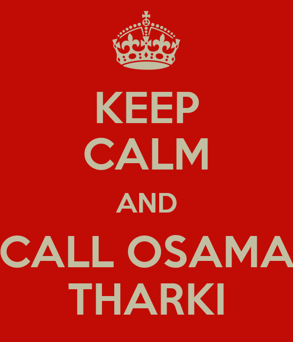 KEEP CALM AND CALL OSAMA THARKI