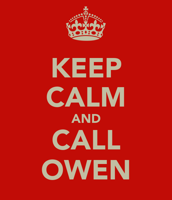 KEEP CALM AND CALL OWEN