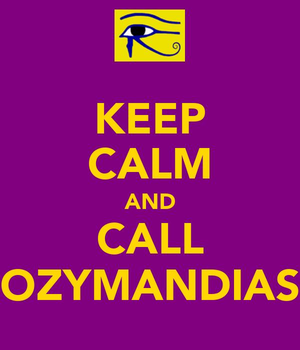 KEEP CALM AND CALL OZYMANDIAS