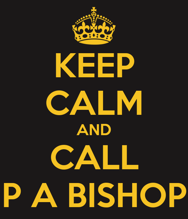 KEEP CALM AND CALL P A BISHOP