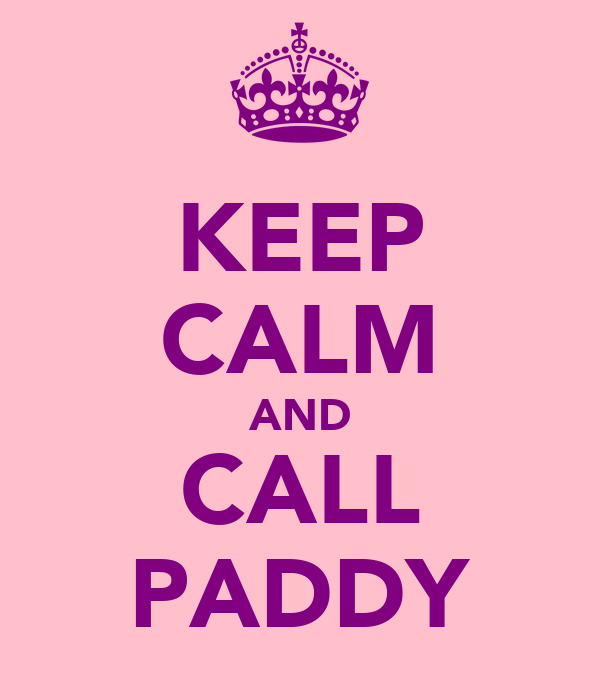 KEEP CALM AND CALL PADDY