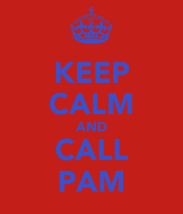 KEEP CALM AND CALL PAM