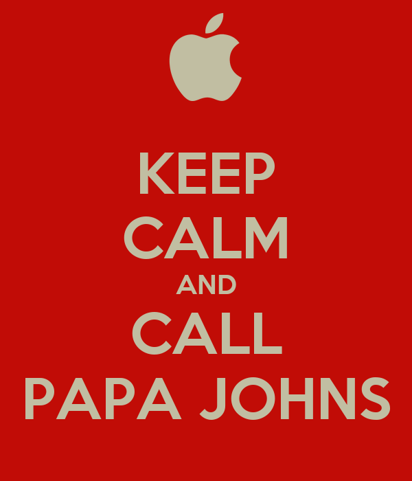 KEEP CALM AND CALL PAPA JOHNS