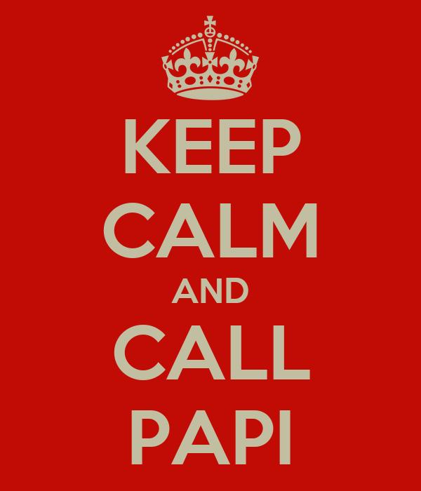 KEEP CALM AND CALL PAPI