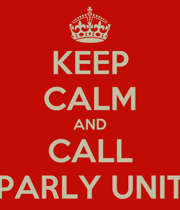 KEEP CALM AND CALL PARLY UNIT