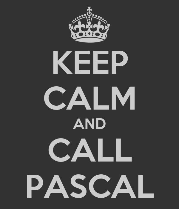 KEEP CALM AND CALL PASCAL