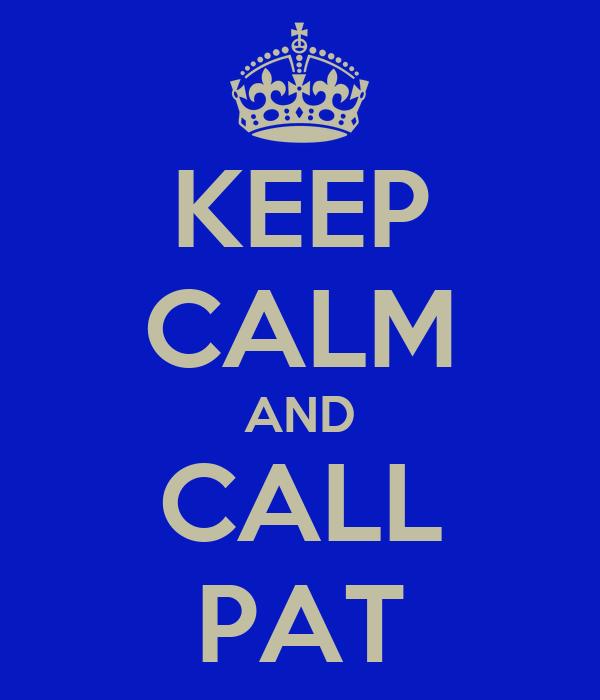 KEEP CALM AND CALL PAT