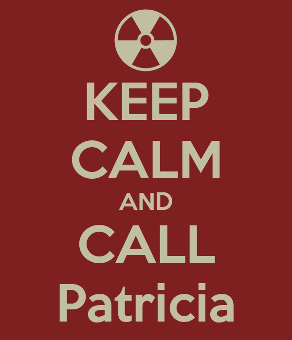 KEEP CALM AND CALL Patricia