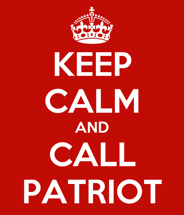 KEEP CALM AND CALL PATRIOT