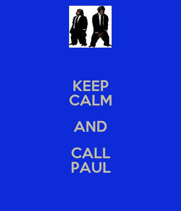 KEEP CALM AND CALL PAUL