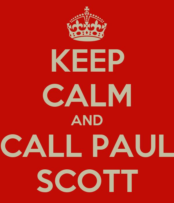 KEEP CALM AND CALL PAUL SCOTT