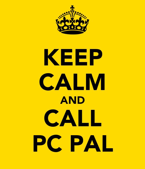 KEEP CALM AND CALL PC PAL