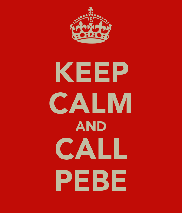 KEEP CALM AND CALL PEBE